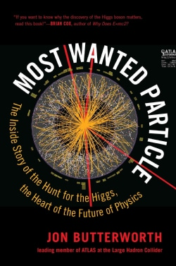 Most Wanted Particle: The Inside Story of the Hunt for the Higgs, the Heart of the Future of Physics (Hardcover)