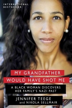 My Grandfather Would Have Shot Me: A Black Woman Discovers Her Family's Nazi Past (Hardcover)