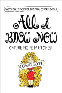 All I Know Now: Wonderings and Advice on Making Friends, Making Mistakes, Falling in (and Out Of) Love, and Other... (Paperback)