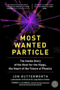 Most Wanted Particle: The Inside Story of the Hunt for the Higgs, the Heart of the Future of Physics (Paperback)