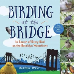 Birding at the Bridge: In Search of Every Bird on the Brooklyn Waterfront (Paperback)