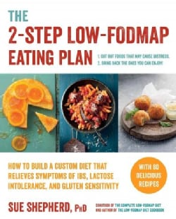 The 2-step Low-fodmap Eating Plan: How to Build a Custom Diet That Relieves the Symptoms of Ibs, Lactose Intolera... (Paperback)