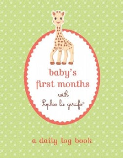 Baby's First Months With Sophie La Girafe: A Daily Log Book (Record book)