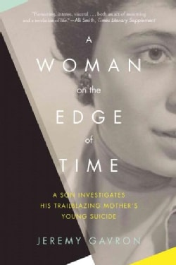 A Woman on the Edge of Time: A Son Investigates His Trailblazing Mothers Young Suicide (Hardcover)