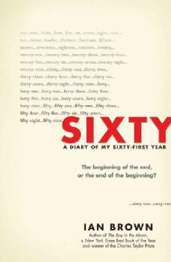 Sixty: A Diary of My Sixty-first Year: The Beginning of the End, or the End of the Beginning? (Hardcover)