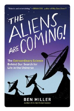 The Aliens Are Coming: The Extraordinary Science Behind Our Search for Life in the Universe (Paperback)