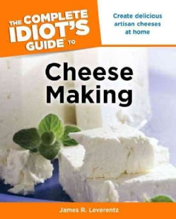 The Complete Idiot's Guide to Cheese Making (Paperback)