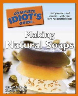 The Complete Idiot's Guide to Making Natural Soaps (Paperback)