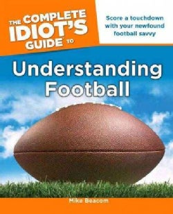 The Complete Idiot's Guide to Understanding Football (Paperback)