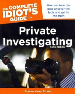 The Complete Idiot's Guide to Private Investigating (Paperback)