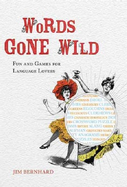 Words Gone Wild: Fun and Games For Language Lovers (Hardcover)