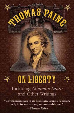 Thomas Paine on Liberty: Including Common Sense and Other Writings (Hardcover)