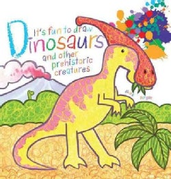 It's Fun to Draw Dinosaurs and Other Prehistoric Creatures (Paperback)