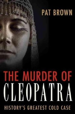 The Murder of Cleopatra: History's Greatest Cold Case (Paperback)