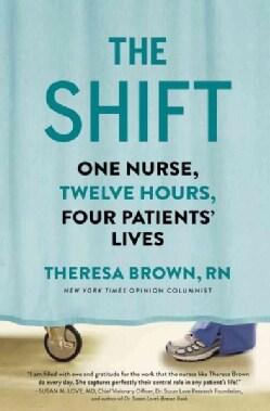 The Shift: One Nurse, Twelve Hours, Four Patients' Lives (Hardcover)