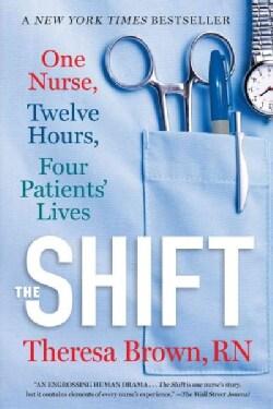 The Shift: One Nurse, Twelve Hours, Four Patients' Lives (Paperback)