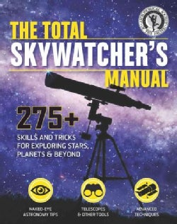 The Total Skywatcher's Manual: 275+ Skills and Tricks for Exploring Stars, Planets & Beyond (Paperback)