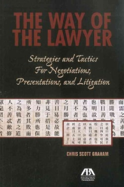 The Way of the Lawyer: Strategies and Tactics for Negotiations, Presentations, and Litigation (Paperback)