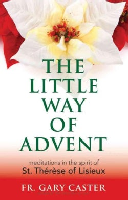 The Little Way of Advent: Meditations in the Spirit of St. Therese of Lisieux (Paperback)