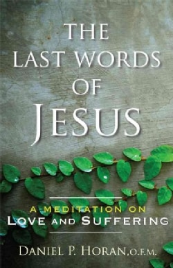 The Last Words of Jesus: A Meditation on Love and Suffering (Paperback)