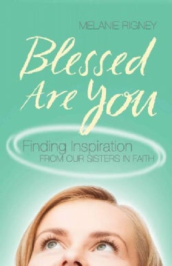 Blessed Are You: Finding Inspiration from Our Sisters in Faith (Paperback)
