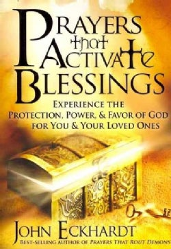 Prayers That Activate Blessings: Experience the Protection, Power, & Favor of God for You & Your Loved Ones (Paperback)