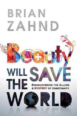 Beauty Will Save the World: Rediscovering the Allure and Mystery of Christianity (Paperback)