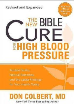 The New Bible Cure for High Blood Pressure: Ancient Truths, Natural Remedies, and the Latest Findings for Your He... (Paperback)