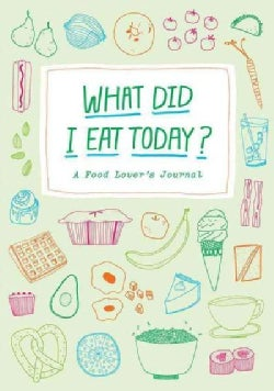 What Did I Eat Today?: A Food Lover's Journal (Notebook / blank book)