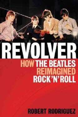 Revolver: How the Beatles Reimagined Rock 'n' Roll (Paperback)