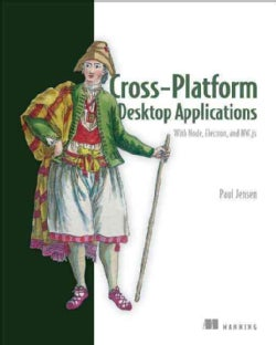 Cross-platform Desktop Applications: With Node, Electron, and Nw.js (Paperback)
