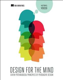Design for the Mind: Seven Psychological Principles of Persuasive Design (Paperback)