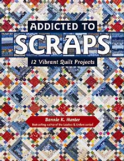 Addicted to Scraps: 12 Vibrant Quilt Projects (Paperback)