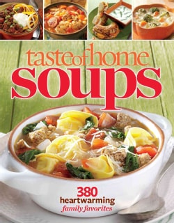Taste of Home Soups: 380 Heartwarming Family Favorites (Paperback)