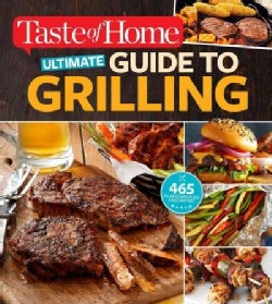 Ultimate Guide to Grilling: 466 Flame-Broiled Favorites! (Paperback)