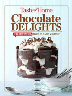 Taste of Home Chocolate Delights: 201 Brownies, Truffles, Cakes & More (Hardcover)