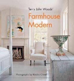 Terry John Woods' Farmhouse Modern (Hardcover)