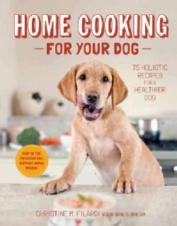Home Cooking for Your Dog: 75 Holistic Recipes for a Healthier Dog (Hardcover)