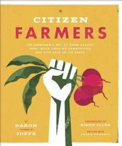 Citizen Farmers: The Biodynamic Way to Grow Healthy Food, Build Thriving Communities, and Give Back to the Earth (Paperback)
