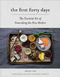 The First Forty Days: The Essential Art of Nourishing the New Mother (Hardcover)
