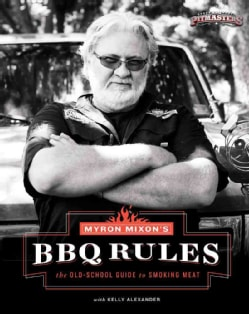 Myron Mixon's Bbq Rules: The Old-school Guide to Smoking Meat (Hardcover)