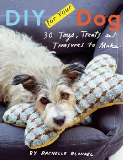 DIY for Your Dog: Toys, Treats, and Treasures to Make (Hardcover)