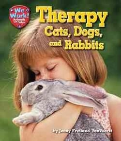 Therapy Cats, Dogs, and Rabbits (Hardcover)