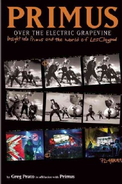 Primus: Over the Electric Grapevine--Insight into Primus and the World of Les Claypool (Hardcover)