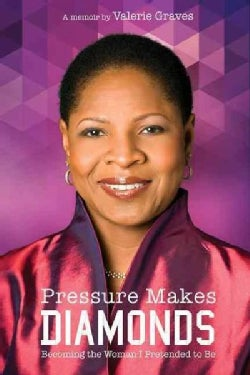 Pressure Makes Diamonds: Becoming the Woman I Pretended to Be (Paperback)