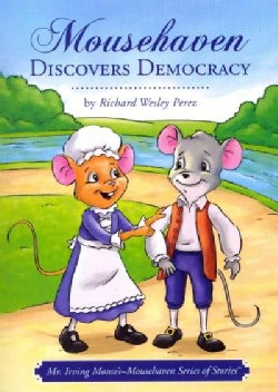 Mousehaven Discovers Democracy: Mr. Irving Mouse's Mousehaven Series of Stories (Paperback)