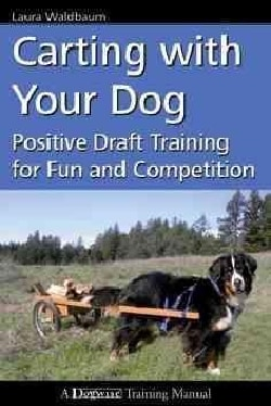 Carting With Your Dog: Positive Draft Training for Fun and Competition (Paperback)