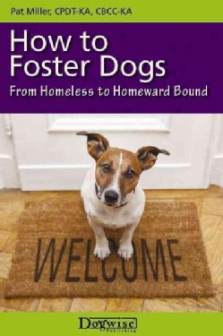 How to Foster Dogs: From Homeless to Homeward Bound (Paperback)