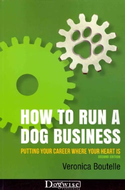 How to Run a Dog Business: Putting Your Career Where Your Heart Is (Paperback)