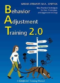 Behavior Adjustment Training 2.0: New Practical Techniques for Fear, Frustration, and Aggression in Dogs (Paperback)